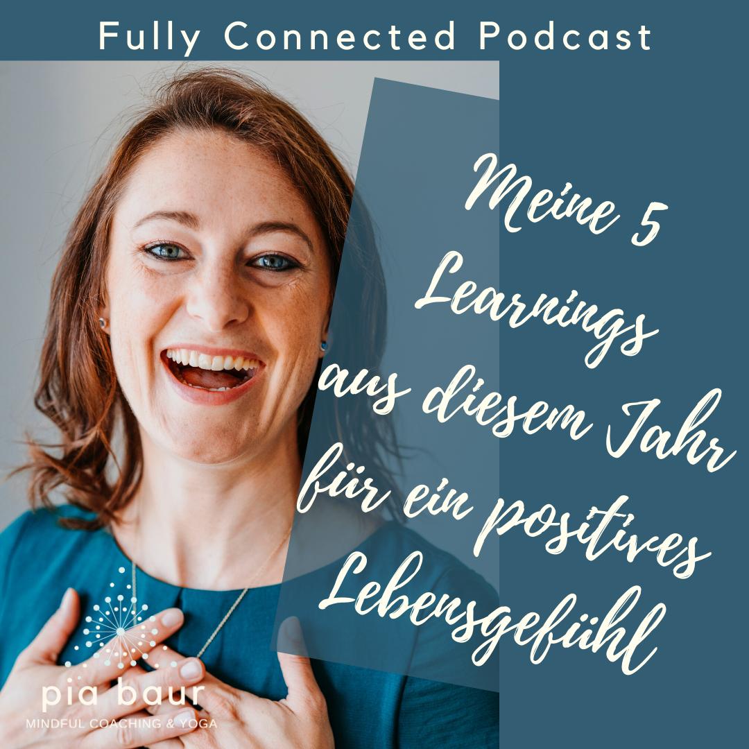 Im Podcast teile ich mit dir fünf Learnings von 2019, die ein positives Lebensgefühl in mir auslösen und dazu mein Highlight des Jahres feiere. Pia Baur, Lifeoach, Mindful Business Trainer