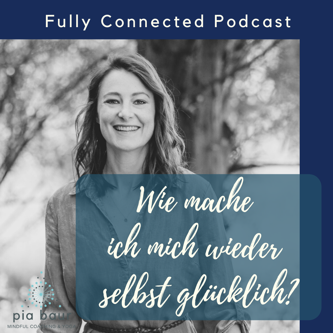 Fully Connected Podcast mit Pia Baur. 6 Must Do's, um dein Selbstwertgefühl zu stärken, Pia Baur, Yogacoaching, Coaching Lifecoaching München, Meditation, Calm your Mind Seminar, Empathie Selbstfürsorfe, Selbstmanagement Training