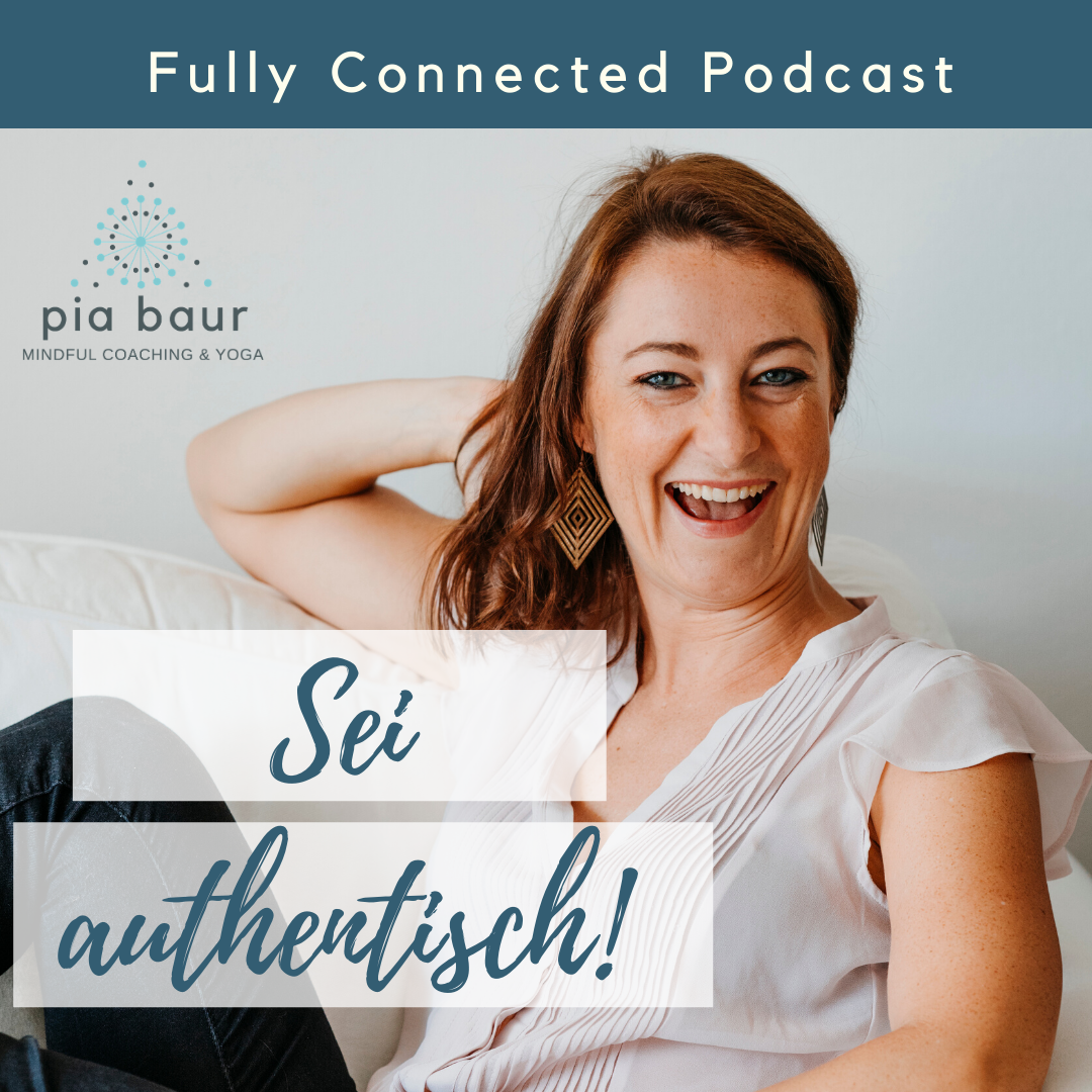 Fully Connected Pocast Pia Baur, Lifecoaching München, Personal Coaching, Yoga Coaching Mindfulness Meditation und Resilienz Trainerin