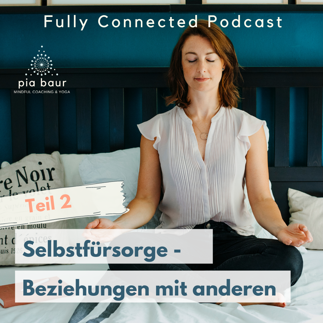 Pia Baur systemisches Life Coaching München, Personal Coaching, Online Coaching, Reflketion, Fully Connected Podcast, Yoga Coaching, Mindfulness Coaching, Lebens Learnings, Reflektion, Selbstfürsorge, Selbstliebe Workshop, Ich zeige dir 5 Schritte und Wege auf, wie du lernst mit mehr Selbstfürsorge mit dem Außen umzugehen und dadurch friedvoller zu leben.
