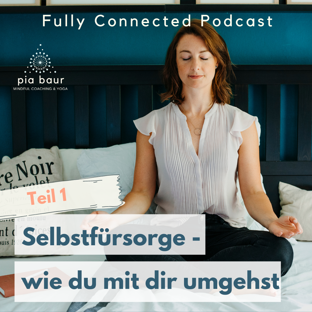 Pia Baur systemisches Life Coaching München, Personal Coaching, Online Coaching, Reflketion, Fully Connected Podcast, Yoga Coaching, Mindfulness Coaching, Lebens Learnings, Reflektion, Selbstfürsorge, Selbstliebe Workshop, Ich zeige dir 5 Schritte und Wege auf, wie du lernst mit mehr Selbstfürsorge mit dir umzugehen und dadurch gesünder zu leben.