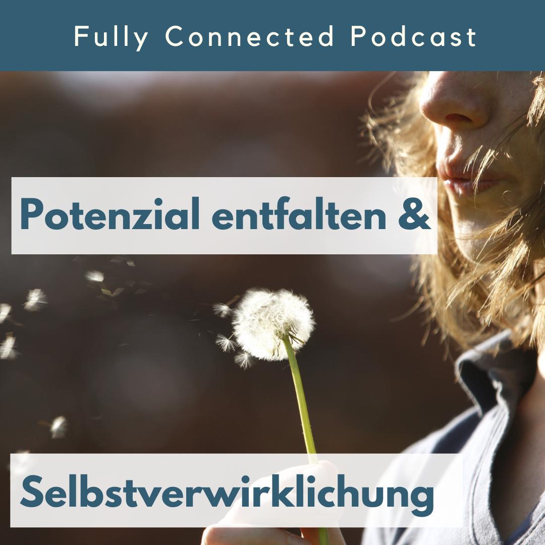Fully Connected Podcast Pia Baur Potenzial entfalten und Selbstverwirklichung Artikel Blog, Persönlichkeitsentwicklung, Psychologie