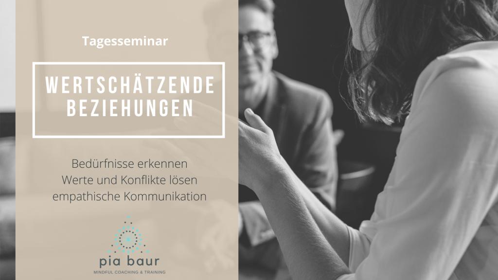 Kommunikationsseminar, bessere Beziehungen, gewaltfreie Kommunikation, Wertschätzung lernen und eigene Bedürfnisse erkennen. Pia Baur Training München.