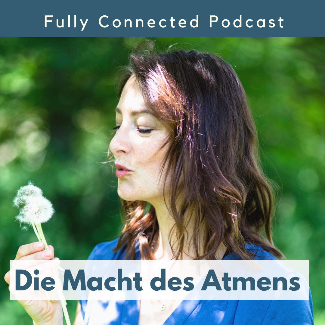 Macht des Atmens Fully Connected Podcast, Entspannung Aktivierung durch die Atmung