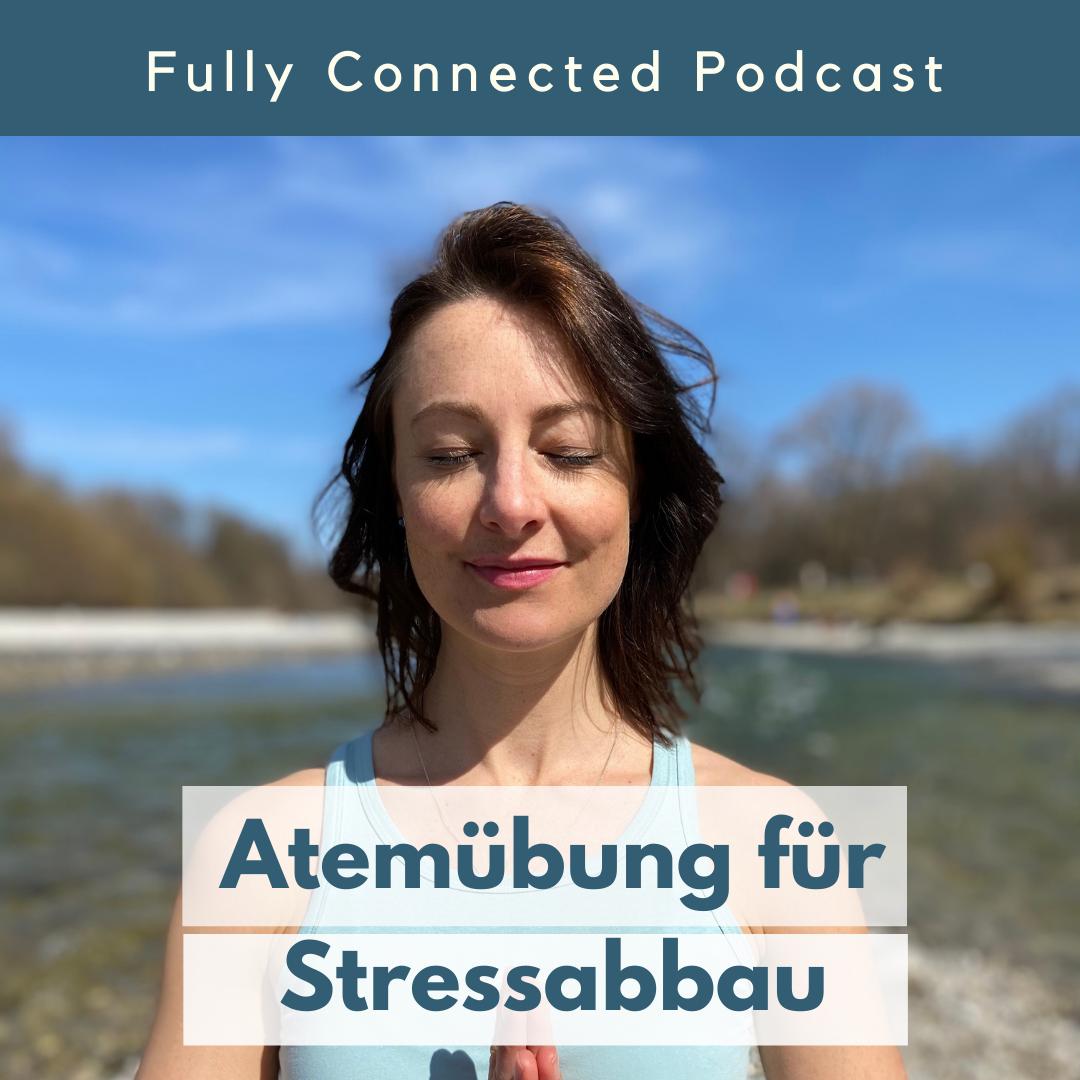 Atemübung Stressabbau angeleitet Fully Connected Podcast Pia Baur