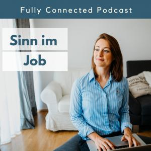 Sinn im Job Fully Connected Podcast Pia Baur