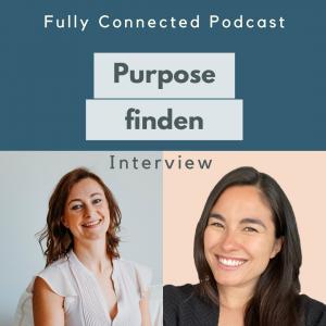 Purpose, Sinn, Mission finden. Pia Baur Fully Connected Podcast, Coaching, Persönlichkeitsentwicklung, Wachstum, Yoga, Resilienz, Mindfulness